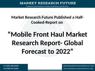Mobile Front Haul Market Research Report.pptx